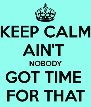 keep-calm-ain-t-nobody-got-time-for-that-79